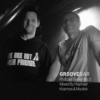 Groove bar podcast series no.3 mixed by Raphael Kosmos & Myclick