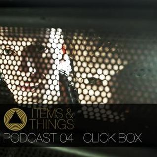 Click Box @ Items & Things Podcast 04 (23-05-2013)