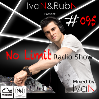 IvaN&RubN No Limit Radio Show #095 Mixed by IvaN