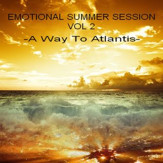 EMOTIONAL SUMMER SESSION VOL 2 - A Way To Atlantis -