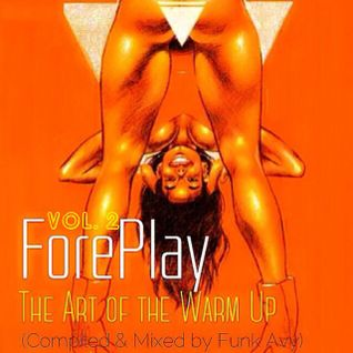 FOREPLAY (THE ART OF THE WARM UP) VOLUME 2 (Compiled & Mixed by Funk Avy)