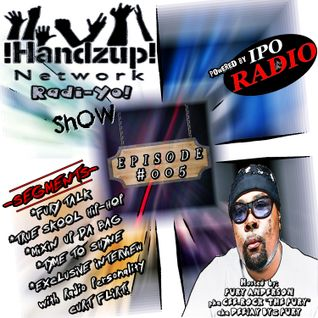 !HANDZUP! NETWORK RADI-YO! Show {EPISODE: #005} (Powered by: IPOradio.com)