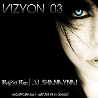 Vizyon #03 - Raj 'El Rey' Sehmi vs. Dj Shanaynai