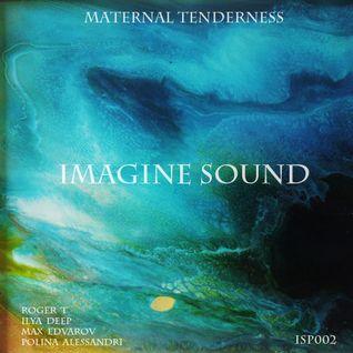 Imagine Sound - Maternal Tenderness (Podcast 002)