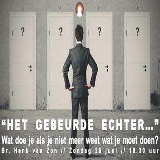 """""""Het gebeurde echter..."""" - Br. Henk van Zon 26-6-2016"""