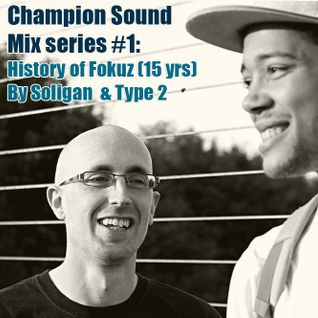 Champion Sound Mix Series #1: History of Fokuz (15 yrs) by Soligen & Type