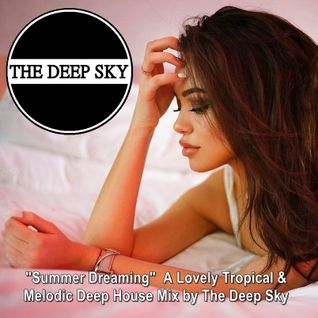 """Summer Dreaming"" ♦ A Lovely Tropical & Melodic Deep House Mix by The Deep Sky"