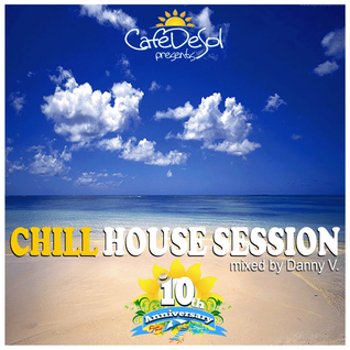 ChillHouseSession (Cafe De Sol 10th Anniversary) by Danny V.