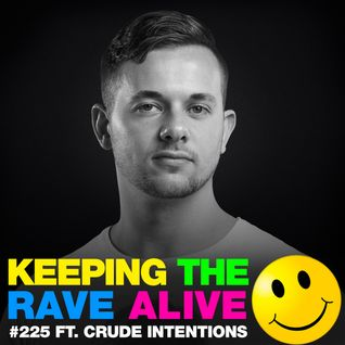 Keeping The Rave Alive Episode 225 featuring Crude Intentions