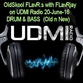 OldSkool FLavR's with FLavRjay on UDMI Radio 20-June-16.  Drum & Bass
