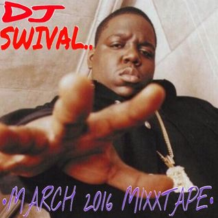Dj Swival March 2016 Mixxtape
