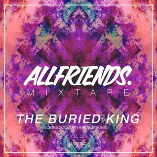 THE BURIED KING - ALLFRIENDS MIXTAPE #005