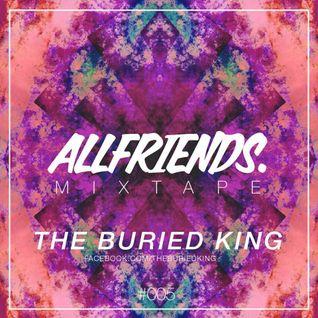 THE BURIED KING - ALLFRIENDS MIXTAPE #005