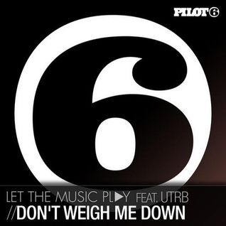 letthemusicplay feat. UTRB - Don't Weigh Me Down (Guy J Remix)[Pilot 6 Recordings]