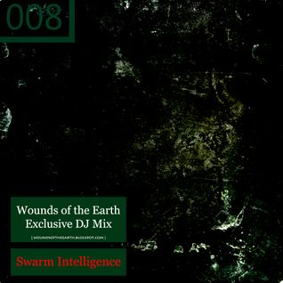 Wounds of the Earth Mix 008 by Swarm Intelligence