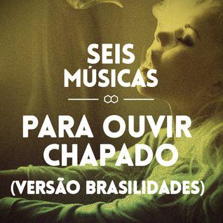 #19 - SEIS MÚSICAS PARA OUVIR CHAPADO (VERSÃO BRASILIDADES)