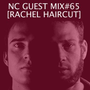 NC GUEST MIX#65: RACHEL HAIRCUT
