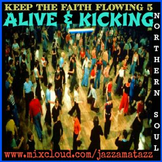 Keep The Faith Flowing 5 : ALIVE & KICKING. Classic Northern Soul, Motown/Tamla R&B floorfillers