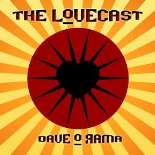 The Lovecast with Dave O Rama - June 18, 2016