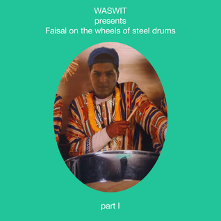 WASWIT presents Faisal on the wheels of steel drums part I