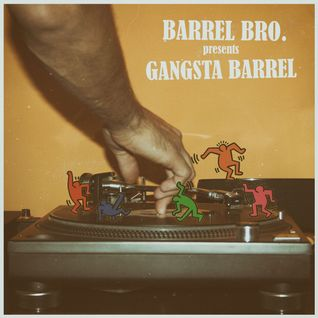 Barrel Bro. — Gangsta Barrel