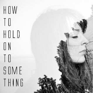 How To Hold On To Something