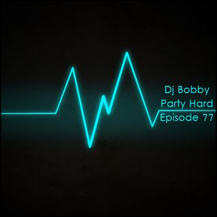 Dj Bobby - Party Hard Ep.78