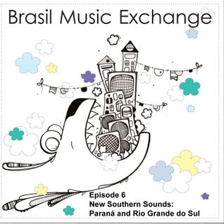 Brasil Music Exchange 06 - New Southern Sounds: Paraná and Rio Grande do Sul