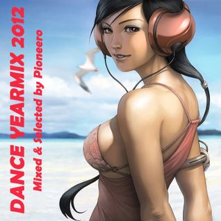Dance Yearmix 2012 - Mixed & Selected By Pioneero
