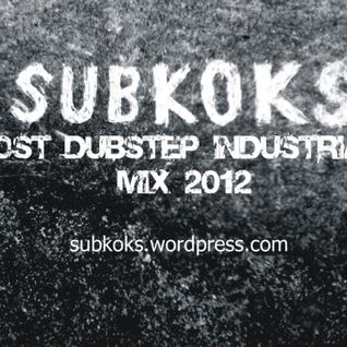 Subkoks - post dubstep industrial mix 2012