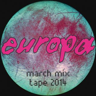 March Mix Tape - Europa (2014)