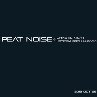 Peat Noise @ Drastic Night, Kisterem, Eger (Hungary) (26.10.2013)