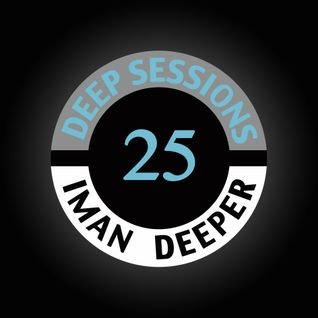 Deep Sessions Radioshow | Episode 25 | by Iman Deeper