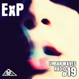 Urban Waves Radio 19 - ExP