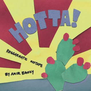 Hotta! Reggaematic Mixtape by Amir Egozy