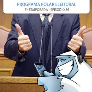S05E86 - Programa polar eleitoral