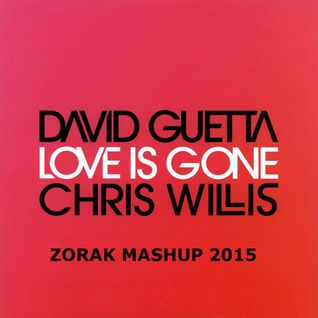 DAVID GUETTA - LOVE IS GONE (ZORAK MASHUP 2015)