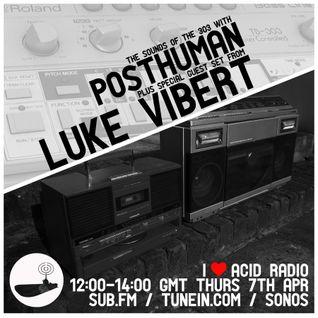 I Love Acid Radio, 7th April 2016 with Posthuman & Luke Vibert