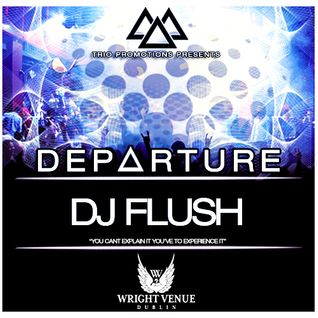 Trio Promotions Presents: DJ Flush - D E P A R T U R E (Competition Mix)