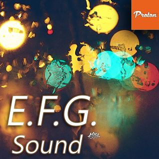 E.F.G. Sound 025 with E.F.G. @ www.protonradio.com