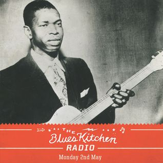 THE BLUES KITCHEN RADIO: 02 MAY 2016