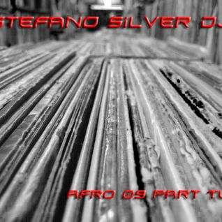 Stefano Silver DJ - Afro 09 part two