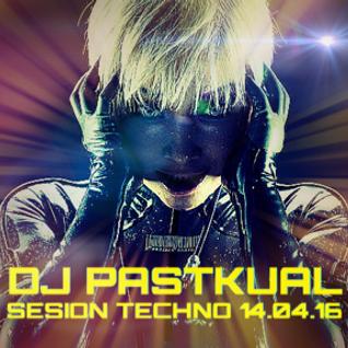 SESIÓN TECHNO DE DJ PASTKUAL 14/04/16