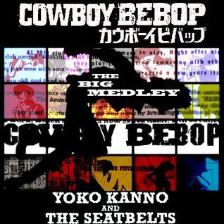 The Big Medley: Yoko Kanno & The Seatbelts (Cowboy Bebop Soundtrack)