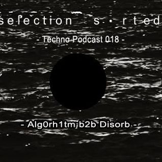 Selection Sorted TechnoPodcast 018 - Alg0rh1tm b2b Disorb