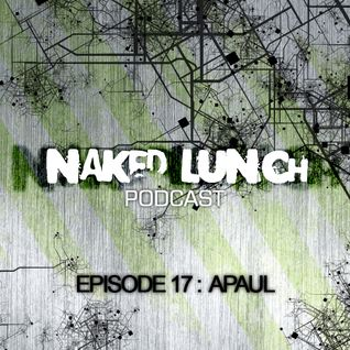 Naked Lunch PODCAST #017 - A.PAUL