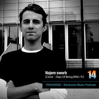TRACKIDEE PODCAST 14 - Najem Sworb (Clone - Days of Being Wilde / Fr)