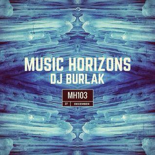 DJ BURLAK - Music Horizons @ MH103 December 2015