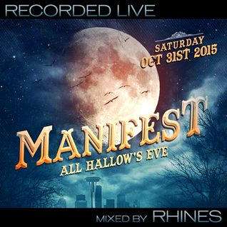 Recorded LIVE @ MANIFEST ALL HALLOW'S EVE _ Seattle, WA : 10.31.15 - mixed by Rhines