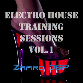 Electro House Training Sessions by Zafiro DSP vol.1